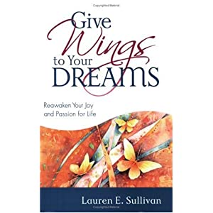Give Wings to Your Dreams: Reawaken Your Joy And Passion for Life 5