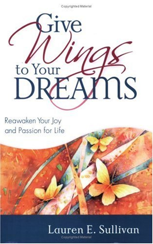 Give Wings to Your Dreams: Reawaken Your Joy And Passion for Life 1