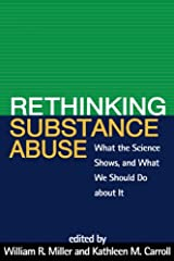 Rethinking Substance Abuse: What the Science Shows, and What We Should Do about It Kindle Edition
