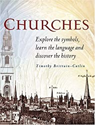 Churches: Explore the Symbols, Learn the Language of Architecture, and Discover the History of Churches