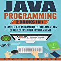 Java Programming: 2 Books in 1: Beginner and Intermediate Fundamentals of Object Oriented Programming Audiobook by Scott Bernard Narrated by Sean Posvistak