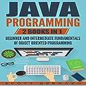 Java Programming: 2 Books in 1: Beginner and Intermediate Fundamentals of Object Oriented Programming Audiobook by Scott Bernard Narrated by Sean Posvistak