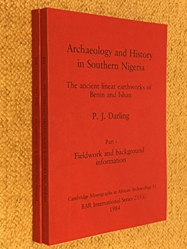Archaeology and history in southern Nigeria: The ancient linear earthworks of Benin and Ishan (Cambridge monographs in African archaeology) (Part 1)