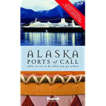 Fodor's Alaska Ports of Call, 5th Edition: What to See & Do When You Go Ashore