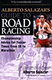 img - for Alberto Salazar's Guide to Road Racing : Championship Advice for Faster Times from 5K to Marathons book / textbook / text book