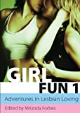 img - for Girl Fun One - Adventures in Lesbian Loving (Xcite Best-Selling Lesbian Collections) by Miranda Forbes (2013-05-23) book / textbook / text book