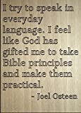 ''I try to speak in everyday language. I...'' quote by Joel Osteen, laser engraved on wooden plaque - Size: 8''x10''