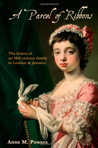 A Parcel of Ribbons : Letters of the 18th Century Lee Family in London and Jamaica