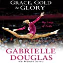 Grace, Gold and Glory: My Leap of Faith Audiobook by Gabrielle Douglas, Michelle Burford Narrated by Haleakala Wilson