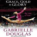 Grace, Gold and Glory: My Leap of Faith Hörbuch von Gabrielle Douglas, Michelle Burford Gesprochen von: Haleakala Wilson
