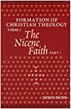 The Nicene Faith: Formation Of Christian Theology, Volume 2 (Pt. 1 & 2)