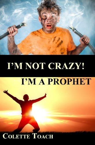 I'm Not Crazy - I'm a Prophet