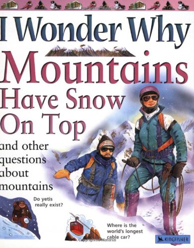 Read Online I Wonder Why Mountains Have Snow on Top: and Other Questions About Mountains ebook