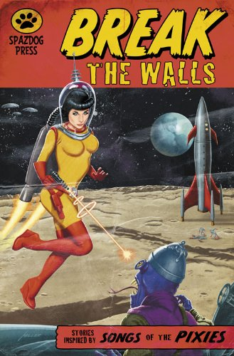 Break the Walls: Stories Inspired by the Songs of the Pixies