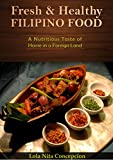 Fresh and Healthy Filipino Food: A Nutritious Taste of Home in a Foreign Land(Basic Filipino Recipes, Filipino Cooking, Filipino Food, Filipino Meals, Filipino Recipes, Pinoy Food, Filipino Cuisine)