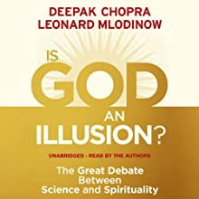 Is God an Illusion?: The Great Debate Between Science and Spirituality Audiobook by Deepak Chopra, Leonard Mlodinow Narrated by Deepak Chopra, Leonard Mlodinow