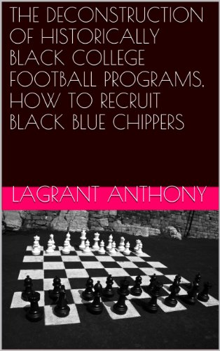 Search : THE DECONSTRUCTION OF HISTORICALLY BLACK COLLEGE FOOTBALL PROGRAMS, HOW TO RECRUIT BLACK BLUE CHIPPERS