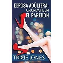 Esposa adúltera: una noche en El Paredón: Menage MFM Hot Erotica (Spanish Edition)