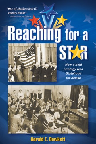 Read Online Reaching for a Star: How a Bold Strategy Won Statehood for Alaska ebook