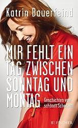 Mir fehlt ein Tag zwischen Sonntag und Montag: Geschichten vom schönen Scheitern (Fischer Paperback)