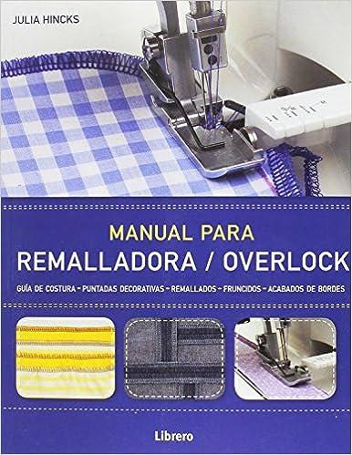 Manual para remalladora/overlock: Amazon.es: Julia Hincks: Libros
