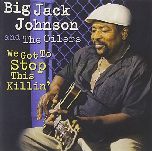 We Got to Stop This Killing by Big Jack Johnson & Oilers - Johnson Oilers