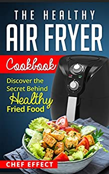 The Healthy Air Fryer Cookbook: Discover the Secret Behind