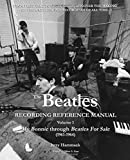The Beatles Recording Reference Manual: Volume 1: My Bonnie through Beatles For Sale (1961-1964) (The Beatles Recording Reference Manuals)