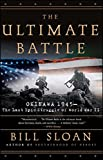The Ultimate Battle: Okinawa 1945--The Last Epic Struggle of World War II