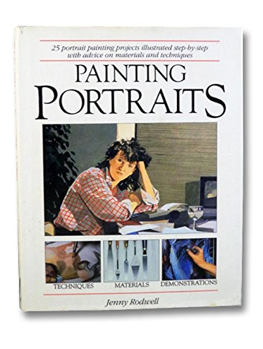 Painting Portraits: 25 Portrait Painting Projects Illustrated Step-By-Step With Advice on Materials and Techniques