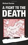 A Fight to the Death, Michael Gunton, 1848761554