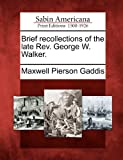 Brief Recollections of the Late Rev. George W. Walker, Maxwell Pierson Gaddis, 1275862373