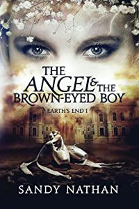 The Angel & the Brown-Eyed Boy (Earth's End) (Volume 1)