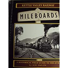 Kettle Valley Railway Mileboards: A Historical Field Guide to the Kvr