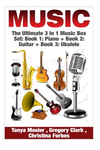 Music: The Ultimate 3 in 1 Music Box Set: Book 1: Piano + Book 2: Guitar + Book 3: Ukulele (Piano - Guitar - Ukulele - P