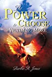 The Power to Choose - A Victim No More, Barbie Jones, 1435710010