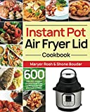 Instant Pot Air Fryer Lid Cookbook: 600 Easy and