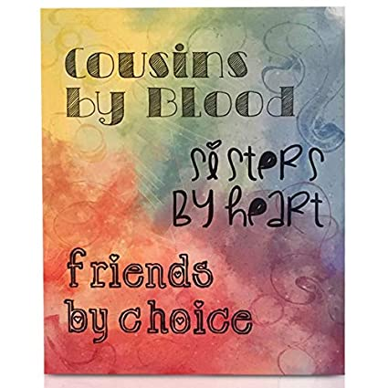 Amazon COUSINS BY BLOOD SISTERS BY HEART FRIENDS BY CHOICE Mesmerizing Cousins As Friends Quotes