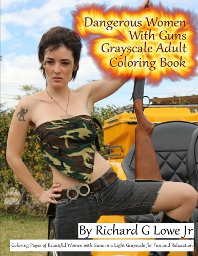 Dangerous Women with Guns Grayscale Adult Coloring Book: Coloring Pages of Beautiful Women with Guns in a Light Grayscale for Fun and Relaxation (Grayscale Coloring Books) (Volume 2)