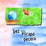 El pez que escapó de su pecera (Spanish Edition)