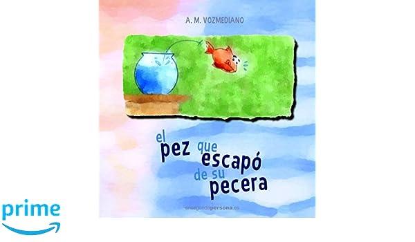 El pez que escapó de su pecera (Spanish Edition): A. M. Vozmediano: 9781521159262: Amazon.com: Books