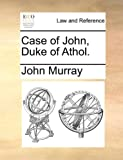 Case of John, Duke of Athol, John Murray, 1170371728