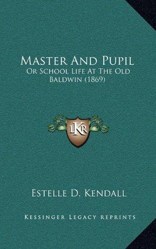 Master And Pupil: Or School Life At The Old Baldwin (1869) PDF