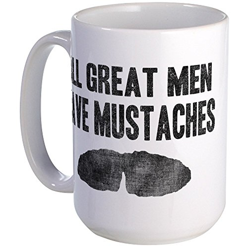 Mustaches Coffee Mugs (CafePress - All Great Men Have Mustaches Large Mug - Coffee Mug, Large 15 oz. White Coffee Cup)