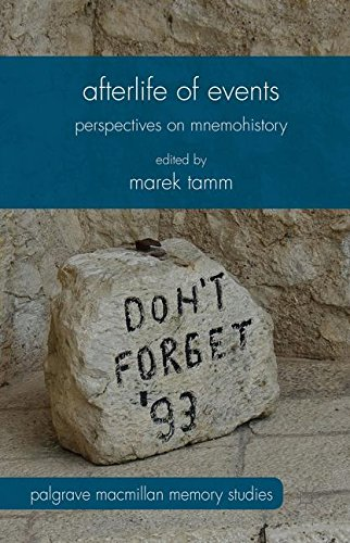 Afterlife of Events: Perspectives on Mnemohistory (Palgrave Macmillan Memory Studies) pdf epub