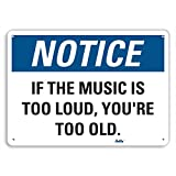 PetKa Signs and Graphics PKFO-0114-NA_10x7''If the music is too loud, you're too old.'' Aluminum Sign, 10'' x 7''