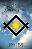 Black Nostradamus Prophecies of America's Future, Lewis Jerome Armstrong, 1449038484