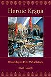 Heroic Krsna: Friendship in Epic Mahabharata (Ilex Series), Kevin McGrath, 0674073339