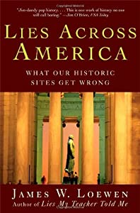 Lies Across America: What Our Historic Sites Get Wrong by James W. Loewen (1999-01-01) Paperback