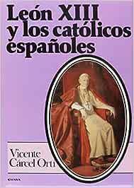 León XIII y los católicos españoles: informes vaticanos sobre la Iglesia en España Colección Historia de la Iglesia: Amazon.es: Cárcel Ortí, Vicente: Libros